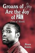 Groans of Joy Are the Joy of Pain: Ties of Blood - Dombo, Moses