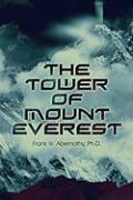 The Tower of Mount Everest - Abernathy, Ph. D. Frank W.; Abernathy Ph. D. , Frank W.