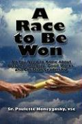 A Race to Be Won: All You Need to Know about Personal Integrity, Good Works, and Christian Leadership - Honeygosky, Vsc Sr. Paulette; Honeygosky Vsc, Sr. Paulette
