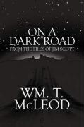 On a Dark Road: From the Files of Jim Scott - McLeod, Wm T.