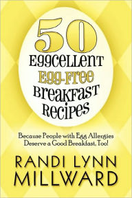 50 Eggcellent Egg-Free Breakfast Recipes: Because People with Egg Allergies Deserve a Good Breakfast, Too!