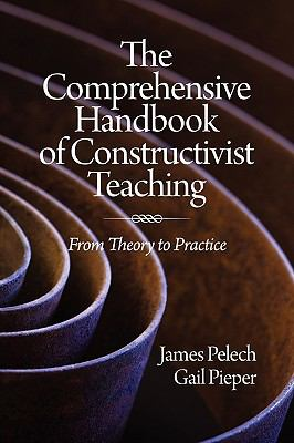 The Comprehensive Handbook of Constructivist Teaching : From Theory to Practice - James Pelech; Gail W. Pieper