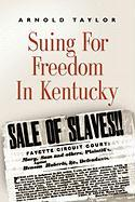 Suing for Freedom in Kentucky - Taylor, Arnold