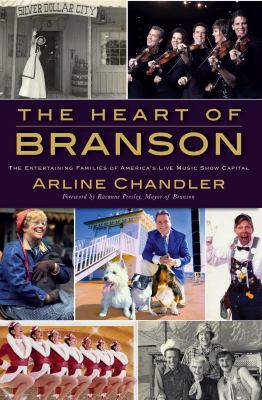 The Heart of Branson : The Entertaining Families of America's Live Music Show Capital - Arline Chandler