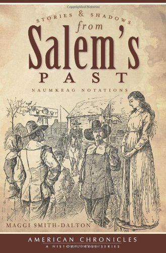 Stories and Shadows from Salem's Past:: Naumkeag Notations (American Chronicles) - Maggi Smith-Dalton