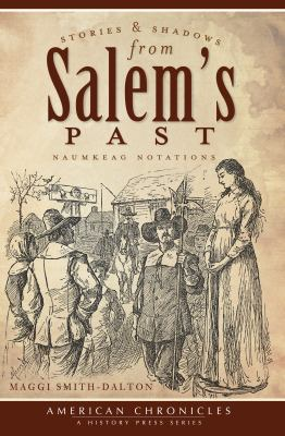 Stories and Shadows from Salem's Past : Naumkeag Notations - Maggi Smith-Dalton