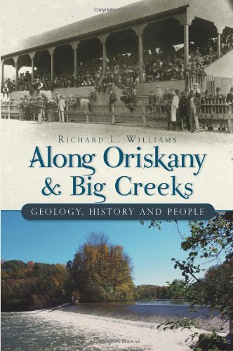 Along Oriskany and Big Creeks:: Geology, History and People (Brief History) - Richard Williams