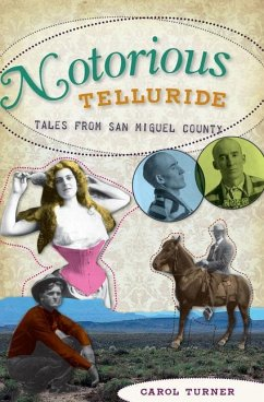 Notorious Telluride: Wicked Tales from San Miguel County