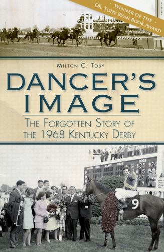 Dancer's Image : The Forgotten Story of the 1968 Kentucky Derby - Milton C. Toby