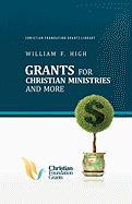 Grants for Christian Ministries and More - High, William F.