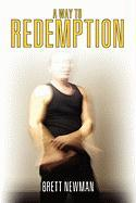 A Way to Redemption - Newman, Brett