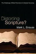 Distorting Scripture?: The Challenge of Bible Translation & Gender Accuracy - Strauss, Mark L.
