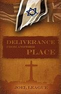 Deliverance from Another Place - League, Joel R.