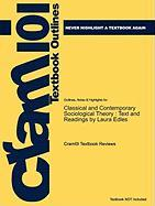 Outlines & Highlights for Classical and Contemporary Sociological Theory: Text and Readings by Laura Edles, ISBN: 9780761927938