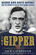 The Gipper: George Gipp, Knute Rockne, and the Dramatic Rise of Notre Dame Football