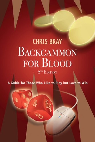 Backgammon for Blood: A Guide for Those Who Like to Play but Love to Win - Chris Bray