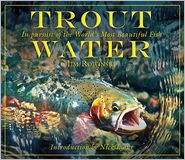 Trout Water: In Pursuit of the World's Most Beautiful Fish