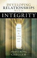 Developing Relationships with Integrity: Impact Others by Seeking God First - Cheggeh, Armstrong