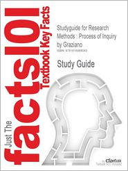 Outlines & Highlights for Research Methods: Process of Inquiry by Graziano, Anthony / Raulin, Michael, ISBN: 9780205516841