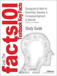 Outlines & Highlights for Math for Elementary Teachers: A Conceptual Approach by Albert Bennett, ISBN: 9780073519456