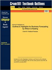 Outlines & Highlights for Business Forecasting by Wilson & Keating, ISBN: 9780077309305