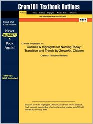 Outlines & Highlights for Nursing Today: Transition and Trends by Zerwekh, Claborn, ISBN: 1416023135