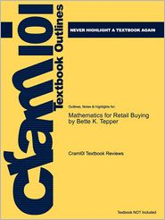 Outlines & Highlights for Mathematics for Retail Buying by Bette K. Tepper, ISBN: 9781563675881