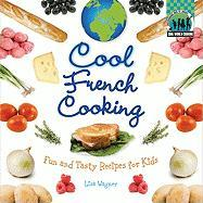 Cool French Cooking: Fun and Tasty Recipes for Kids