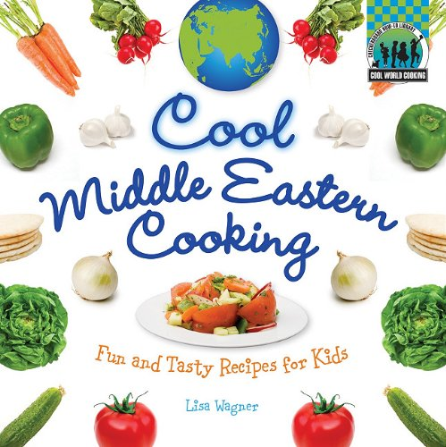 Cool Middle Eastern Cooking: Fun and Tasty Recipes for Kids (Cool World Cooking) - Lisa Wagner