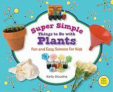 Super Simple Things to Do with Plants: Fun and Easy Science for Kids - Doudna, Kelly