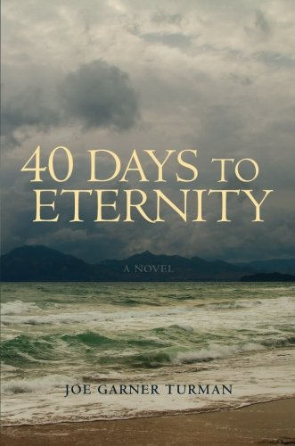Forty Days to Eternity - Joe Garner Turman