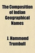 The Composition of Indian Geographical Names - Trumbull, J. Hammond