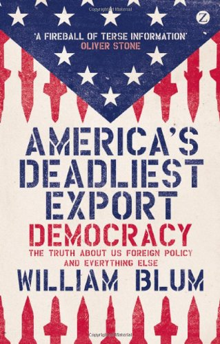 America's Deadliest Export: Democracy - The Truth About US Foreign Policy and Everything Else - William Blum