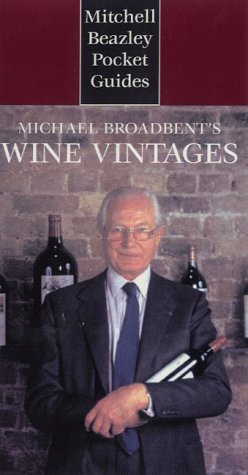 Michael Broadbent's Wine Vintages (Mitchell Beazley Pocket Guides) - Michael Broadbent