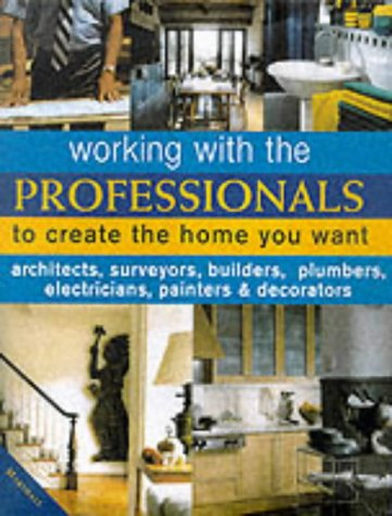 Working with Professionals to Create the Home You Want (Working with the professionals) - Mike Lawrence; David Holloway