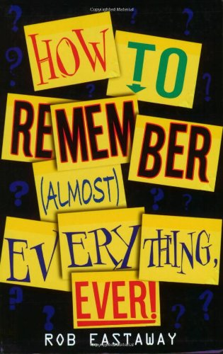How to Remember (Almost) Everything, Ever! - Rob Eastaway