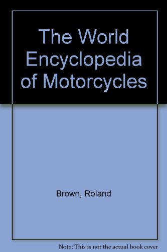 The World Encyclopedia of Motorcycles - Roland Brown
