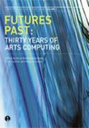 Futures Past: Thirty Years of Arts Computing