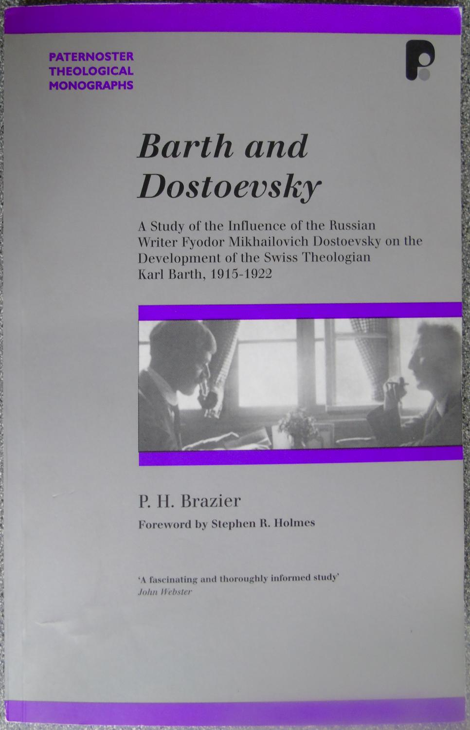 Barth and Dostoevsky: A Study of the Influence of Fyodor Dostoevsky on the Development of Karl Barth, 1915 - 1922 (Paternoster Theological Monographs) - Brazier, P. H.