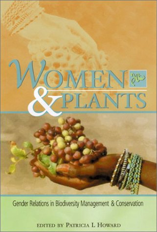 Women and Plants: Gender Relations in Biodiversity Management and Conservation (Deutsche Gesellschaft Fur Technische Zusammenarbei) - Patricia L.