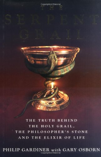 The Serpent Grail: The Truth Behind the Holy Grail, the Philosopher's Stone and the Elixir of Life - Philip Gardiner; Gary Osborn