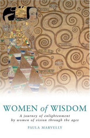 Women of Wisdom : A Journey of Enlightenment by Women of Vision Through the Ages - Paula Marvelly
