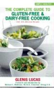 The Complete Guide to Gluten-Free and Dairy-Free Cooking: Over 200 Delicious Recipes