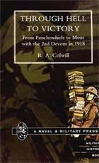 THROUGH HELL TO VICTORY. From Passchendaele to Mons with the 2nd Devons In 1918. - by R.A Colwill