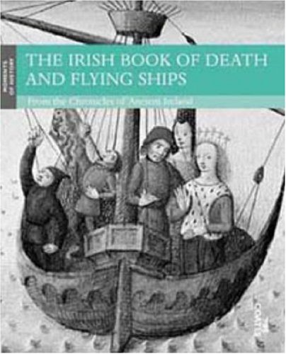 The Irish Book of Death and Flying Ships: From the Chronicles of Ancient Ireland (Moments of History) - Tim Coates