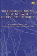 Reconciling Human Existence with Ecological Integrity: Science, Ethics, Economics and Law