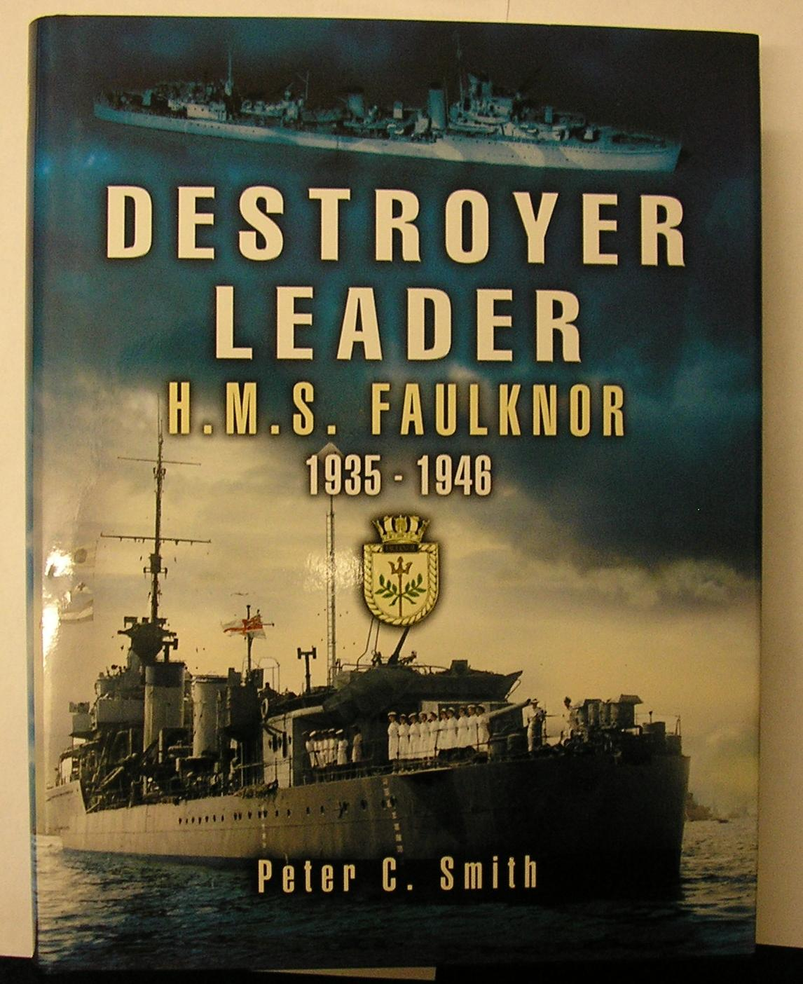 DESTROYER LEADER : H.M.S. FAULKNOR 1935-1946 - Smith, Peter