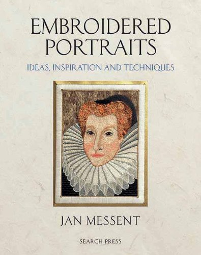 Embroidered Portraits: Ideas, Inspiration and Techniques - Jan Messent