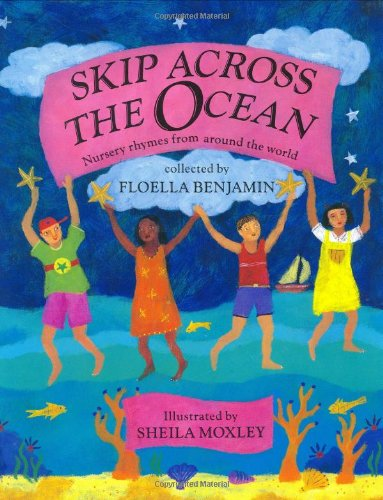 Skip Across the Ocean: Nursery Rhymes from Around the World - Floella Benjamin; Sheila Moxley