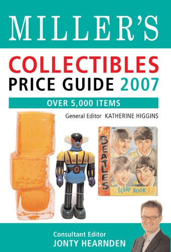 Miller's Collectibles Price Guide 2007: Over 5,000 Items (Miller's Collectibles Handbook) - Jonty Hearnden; Katherine Higgins